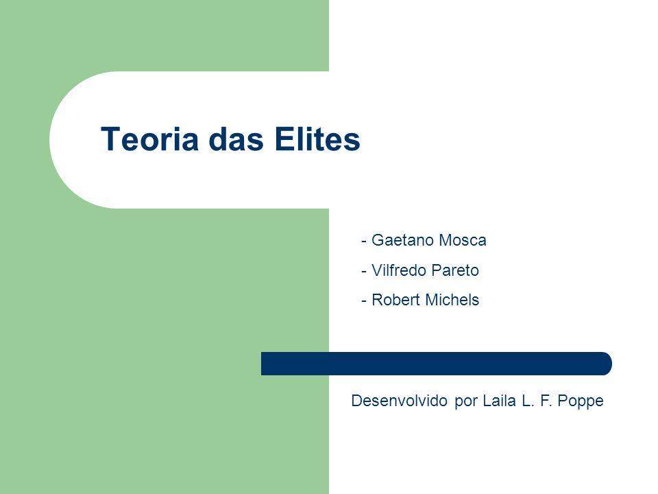 Teoria das Elites - Gaetano Mosca - Vilfredo Pareto - Robert Michels Desenvolvido por Laila L. F. Poppe