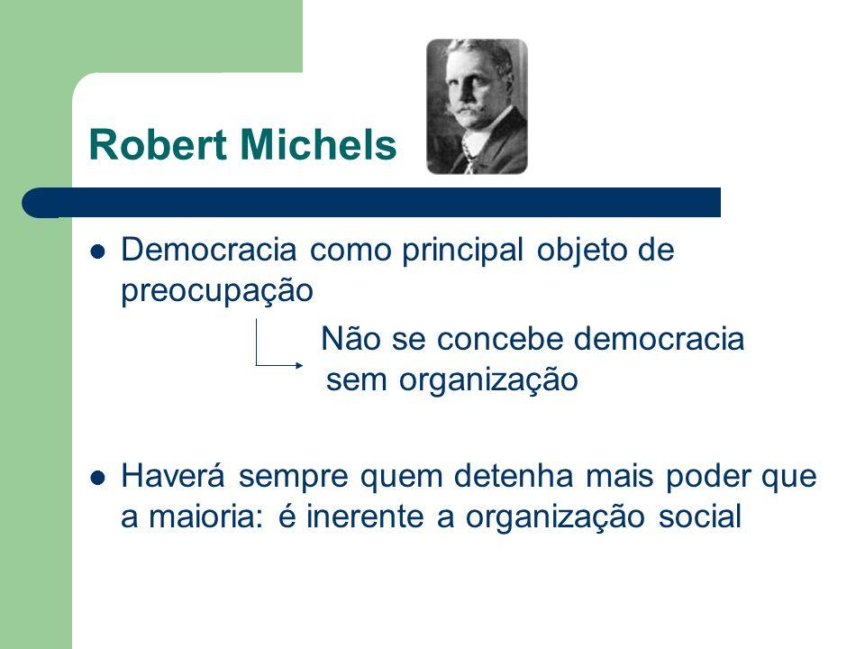 Robert Michels Democracia como principal objeto de preocupação Não se concebe democracia sem organização Haverá sempre quem detenha mais poder que a m