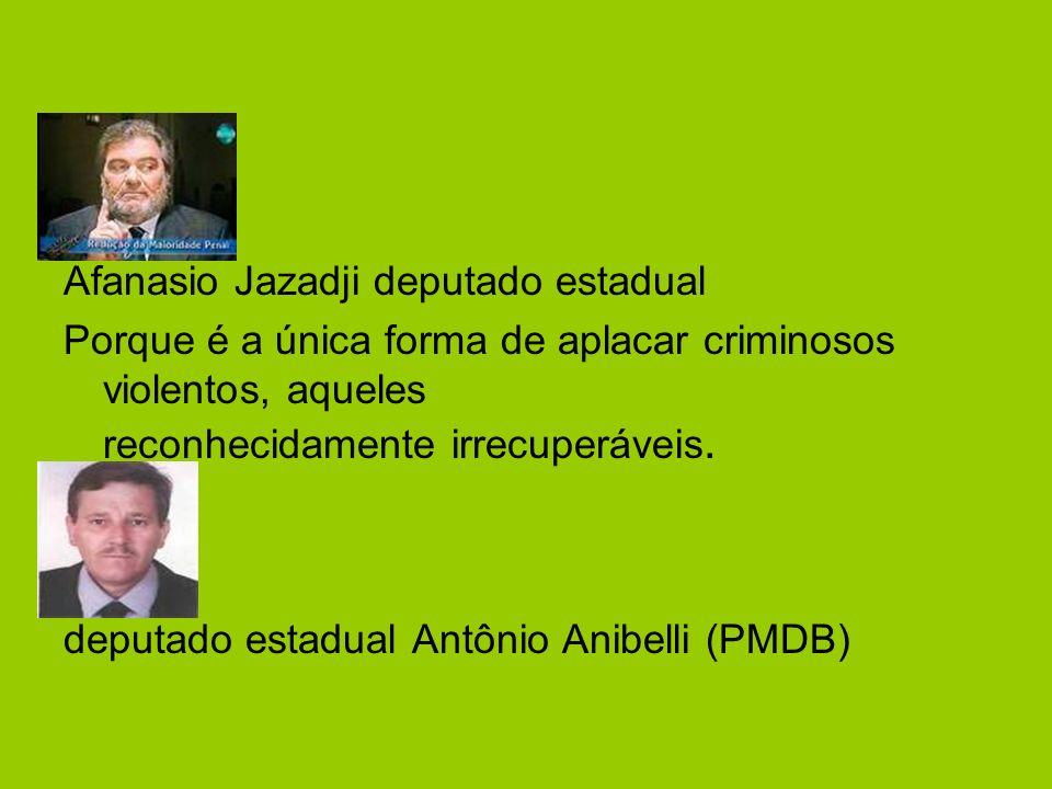 Afanasio Jazadji deputado estadual Porque é a única forma de aplacar criminosos violentos, aqueles reconhecidamente irrecuperáveis.