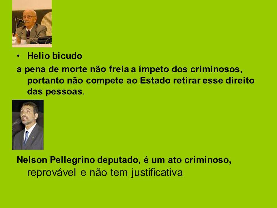 Helio bicudo a pena de morte não freia a ímpeto dos criminosos, portanto não compete ao Estado retirar esse direito das pessoas.