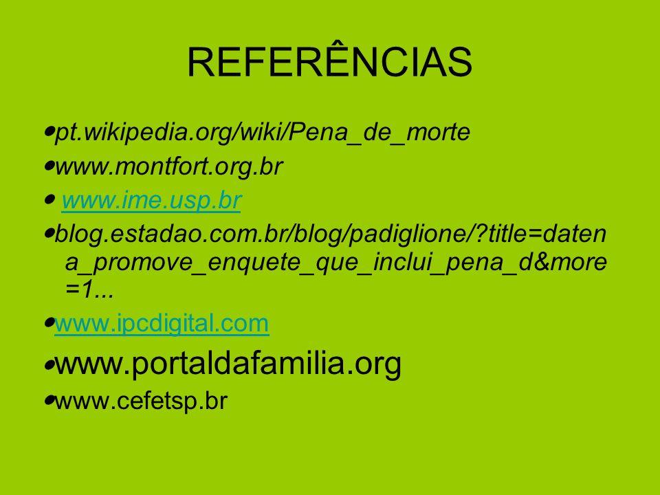 REFERÊNCIAS pt.wikipedia.org/wiki/Pena_de_morte www.montfort.org.br www.ime.usp.br blog.estadao.com.br/blog/padiglione/ title=daten a_promove_enquete_que_inclui_pena_d&more =1...