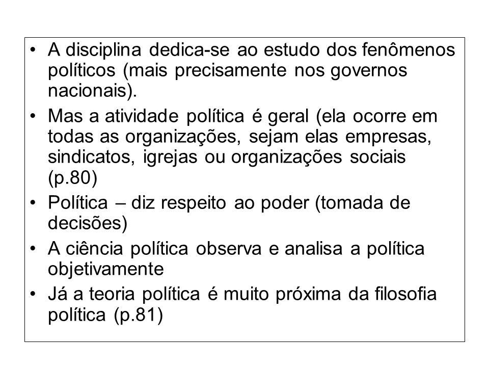 A disciplina dedica-se ao estudo dos fenômenos políticos (mais precisamente nos governos nacionais).