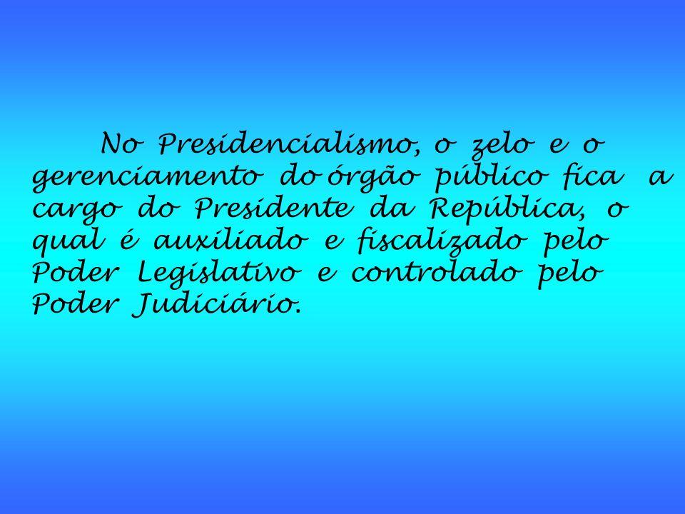 É um sistema típico de Repúblicas O Poder Legislativo (no nosso caso, o Congresso Nacional,Assembléia Legislativa e Câmaras de vereadores) não está su