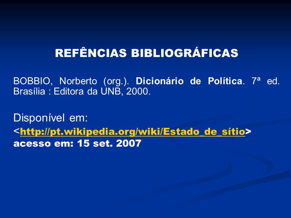 REFÊNCIAS BIBLIOGRÁFICAS BOBBIO, Norberto (org.). Dicionário de Política. 7ª ed. Brasília : Editora da UNB, 2000. Disponível em: acesso em: 15 set. 20