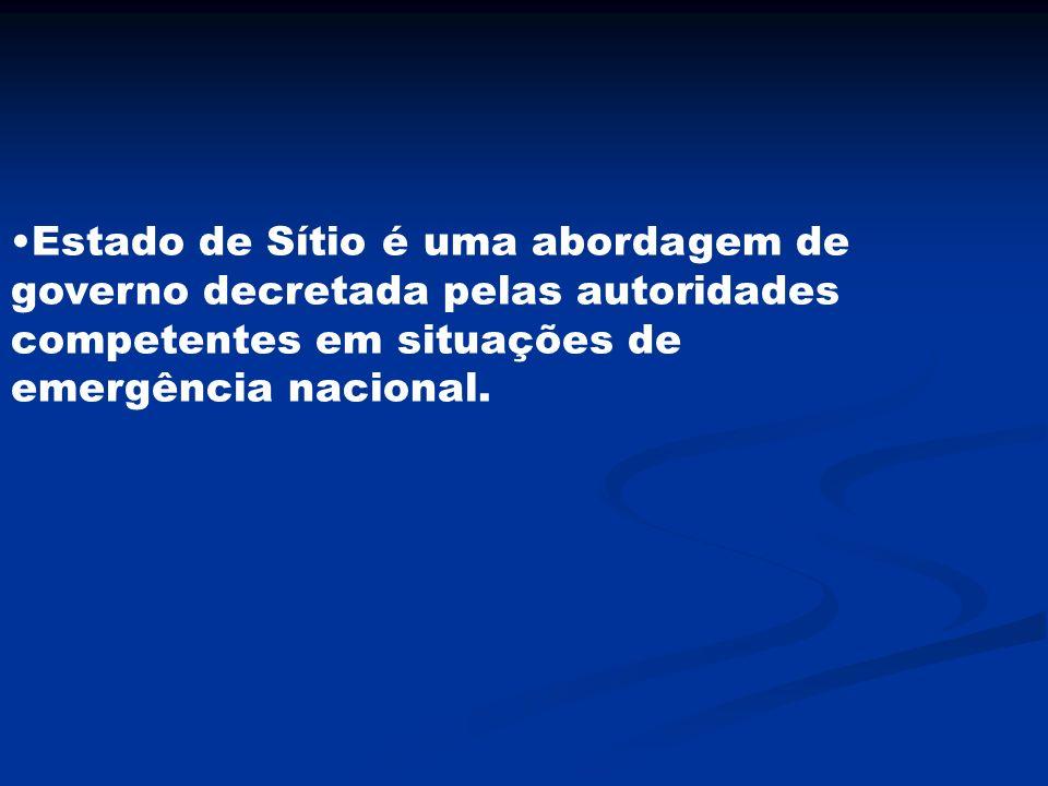 Estado de Sítio é uma abordagem de governo decretada pelas autoridades competentes em situações de emergência nacional.