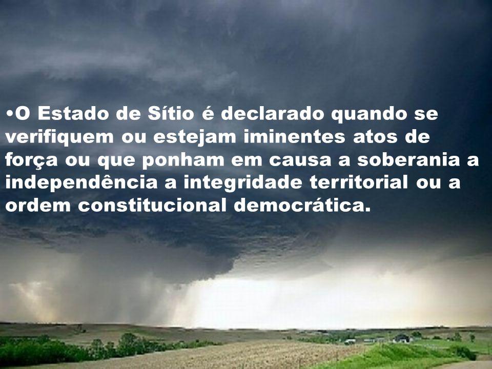 O Estado de Sítio é declarado quando se verifiquem ou estejam iminentes atos de força ou que ponham em causa a soberania a independência a integridade