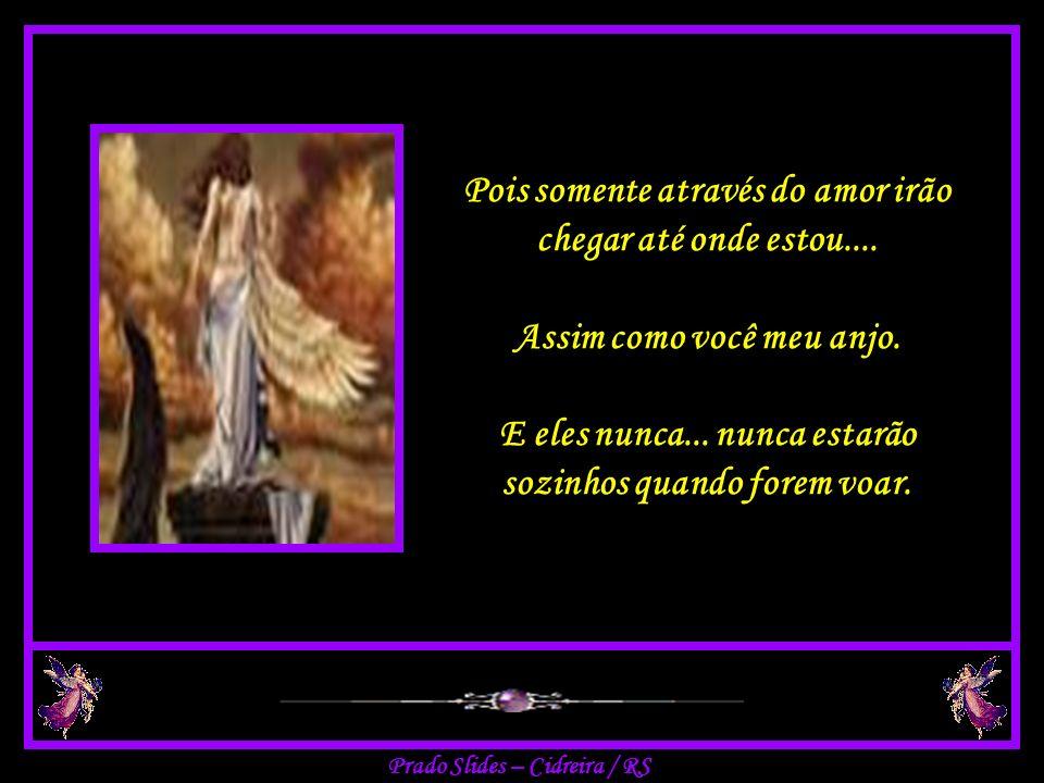 Prado Slides – Cidreira / RS Assim meu anjo, eles aprenderão a amar, verdadeiramente, outra pessoa... Aprenderão que somente permitindo-se amar, eles