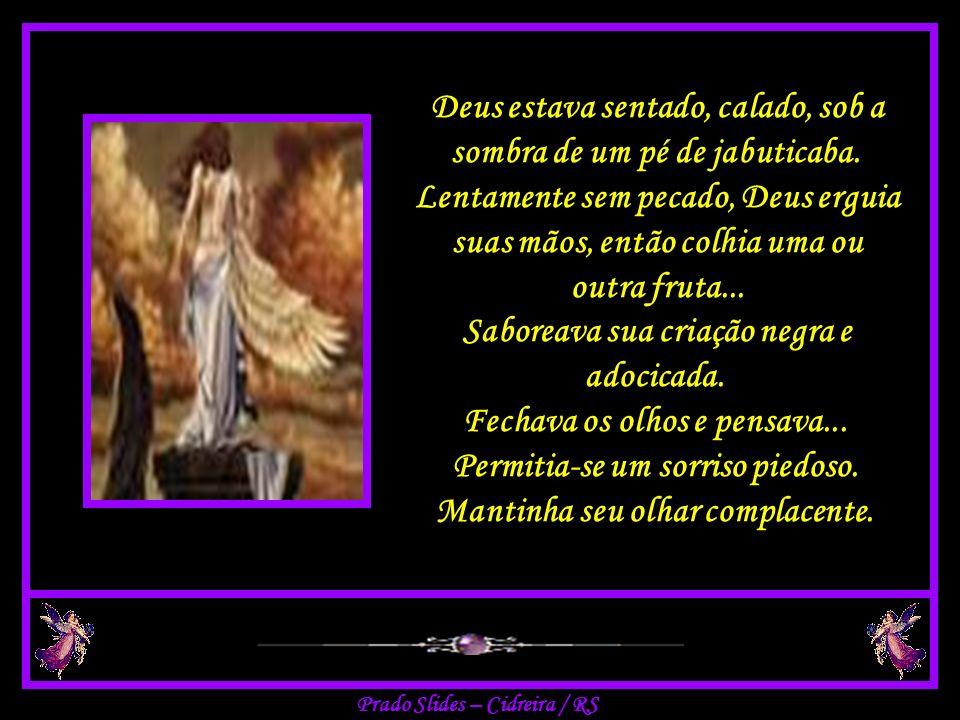 Prado Slides – Cidreira / RS Deus estava sentado, calado, sob a sombra de um pé de jabuticaba.