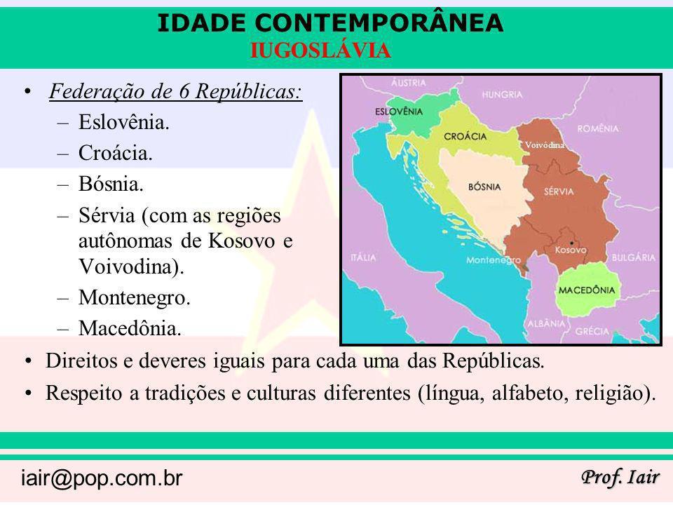 IDADE CONTEMPORÂNEA Prof. Iair iair@pop.com.br IUGOSLÁVIA Federação de 6 Repúblicas: –Eslovênia. –Croácia. –Bósnia. –Sérvia (com as regiões autônomas