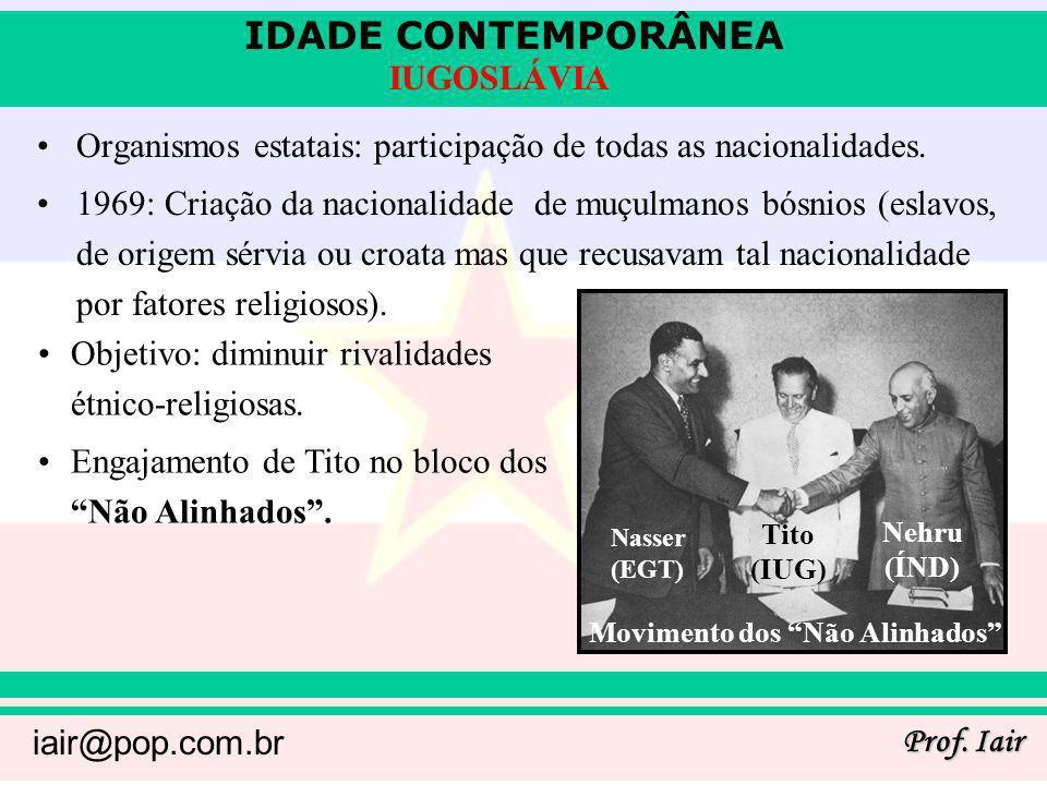 IDADE CONTEMPORÂNEA Prof. Iair iair@pop.com.br IUGOSLÁVIA Organismos estatais: participação de todas as nacionalidades. 1969: Criação da nacionalidade