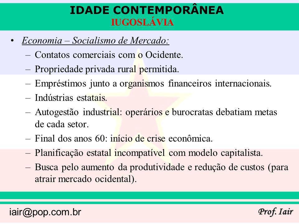IDADE CONTEMPORÂNEA Prof. Iair iair@pop.com.br IUGOSLÁVIA Economia – Socialismo de Mercado: –Contatos comerciais com o Ocidente. –Propriedade privada