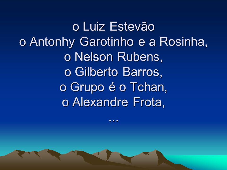 o Luiz Estevão o Antonhy Garotinho e a Rosinha, o Nelson Rubens, o Gilberto Barros, o Grupo é o Tchan, o Alexandre Frota,...