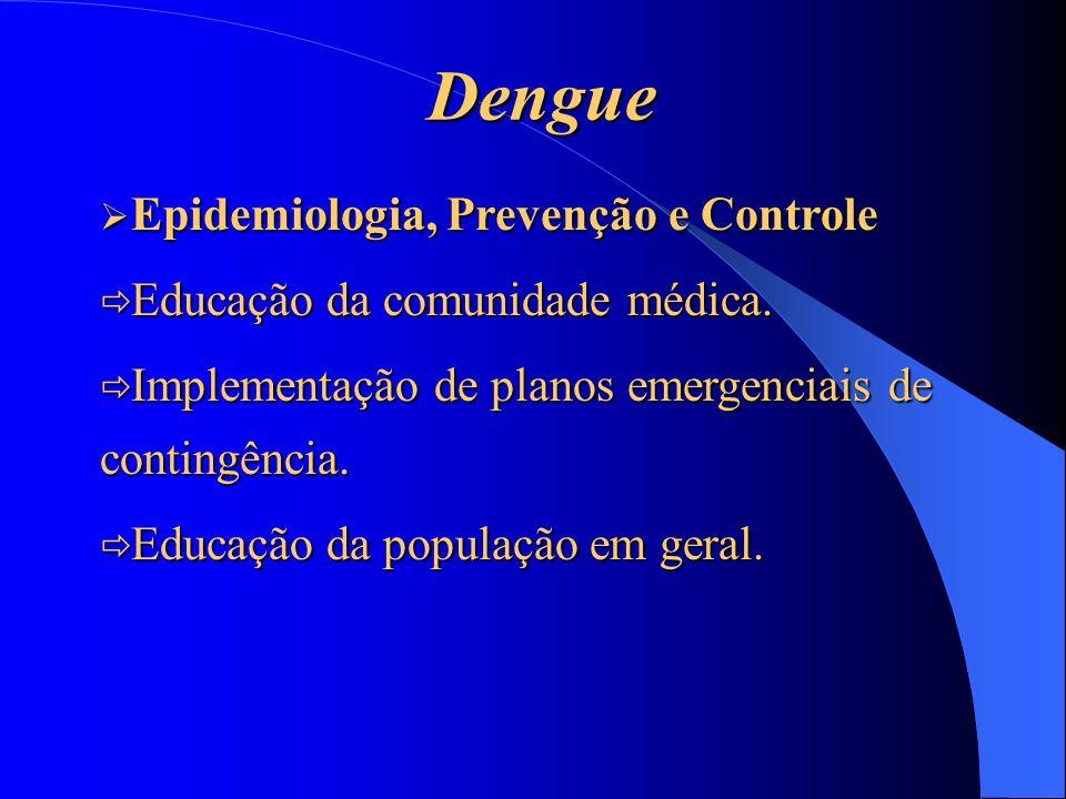 Dengue Epidemiologia, Prevenção e Controle Epidemiologia, Prevenção e Controle ð Educação da comunidade médica. ð Implementação de planos emergenciais
