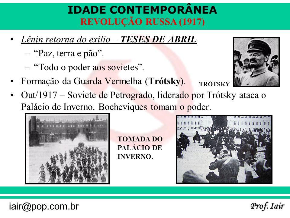 IDADE CONTEMPORÂNEA Prof. Iair iair@pop.com.br REVOLUÇÃO RUSSA (1917) Lênin retorna do exílio – TESES DE ABRIL –Paz, terra e pão. –Todo o poder aos so