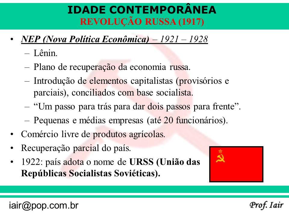 IDADE CONTEMPORÂNEA Prof. Iair iair@pop.com.br REVOLUÇÃO RUSSA (1917) NEP (Nova Política Econômica) – 1921 – 1928 –Lênin. –Plano de recuperação da eco