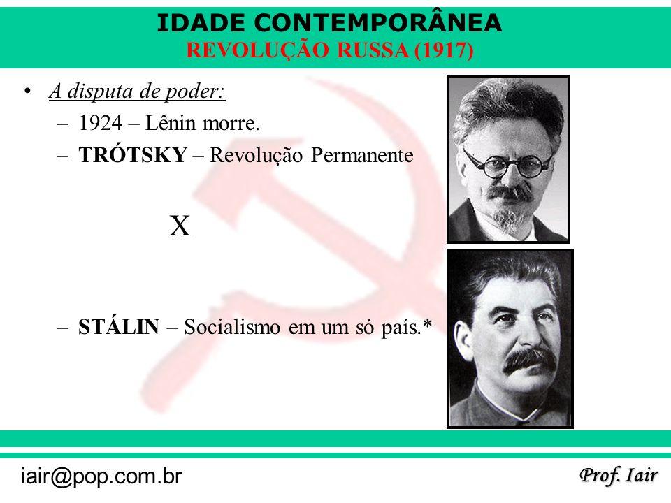 IDADE CONTEMPORÂNEA Prof. Iair iair@pop.com.br REVOLUÇÃO RUSSA (1917) A disputa de poder: –1924 – Lênin morre. –TRÓTSKY – Revolução Permanente X –STÁL