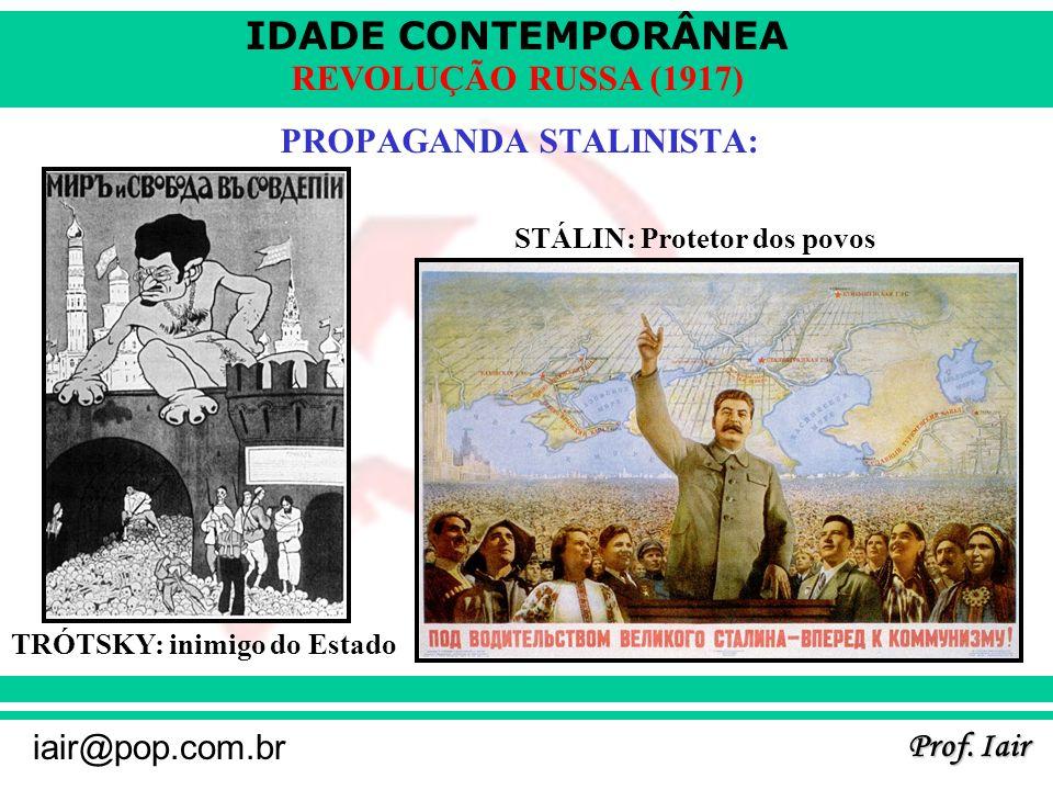 IDADE CONTEMPORÂNEA Prof. Iair iair@pop.com.br REVOLUÇÃO RUSSA (1917) PROPAGANDA STALINISTA: TRÓTSKY: inimigo do Estado STÁLIN: Protetor dos povos
