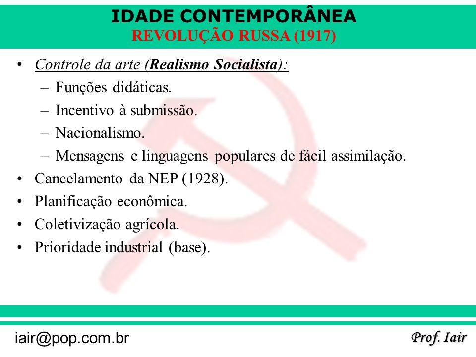 IDADE CONTEMPORÂNEA Prof. Iair iair@pop.com.br REVOLUÇÃO RUSSA (1917) Controle da arte (Realismo Socialista): –Funções didáticas. –Incentivo à submiss