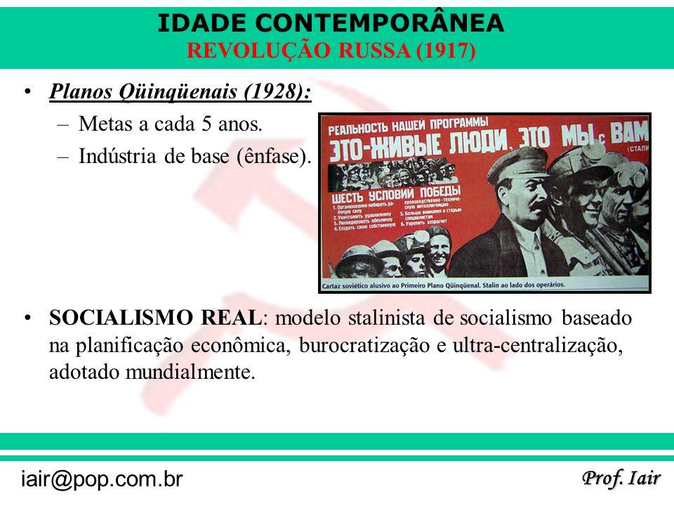IDADE CONTEMPORÂNEA Prof. Iair iair@pop.com.br REVOLUÇÃO RUSSA (1917) Planos Qüinqüenais (1928): –Metas a cada 5 anos. –Indústria de base (ênfase). SO