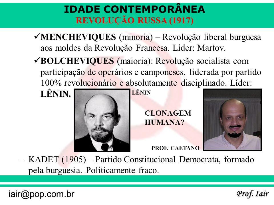IDADE CONTEMPORÂNEA Prof. Iair iair@pop.com.br REVOLUÇÃO RUSSA (1917) MENCHEVIQUES (minoria) – Revolução liberal burguesa aos moldes da Revolução Fran