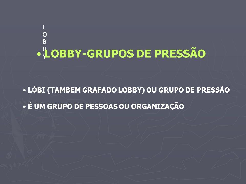 LOBBYLOBBY LÒBI (TAMBEM GRAFADO LOBBY) OU GRUPO DE PRESSÃO É UM GRUPO DE PESSOAS OU ORGANIZAÇÃO