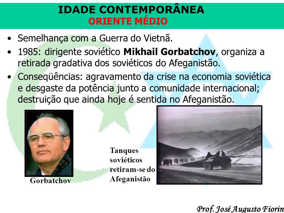 IDADE CONTEMPORÂNEA Prof.José Augusto Fiorin ORIENTE MÉDIO Semelhança com a Guerra do Vietnã.
