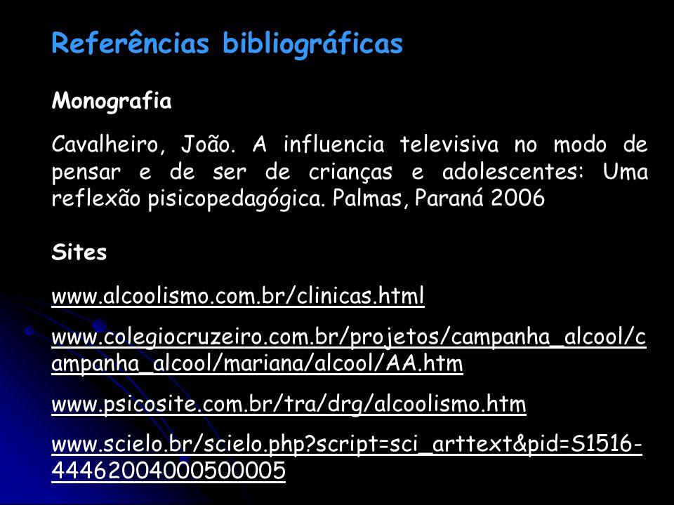 Referências bibliográficas Monografia Cavalheiro, João. A influencia televisiva no modo de pensar e de ser de crianças e adolescentes: Uma reflexão pi