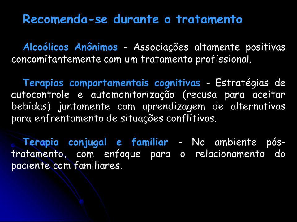 Recomenda-se durante o tratamento Alcoólicos Anônimos - Associações altamente positivas concomitantemente com um tratamento profissional. Terapias com