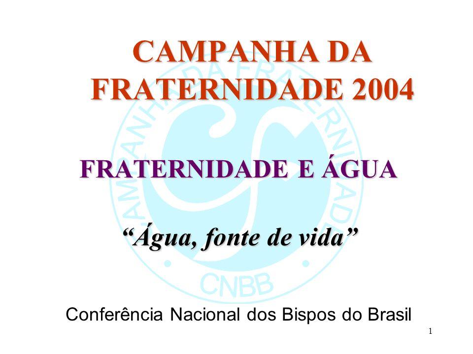 1 CAMPANHA DA FRATERNIDADE 2004 FRATERNIDADE E ÁGUA Água, fonte de vida Conferência Nacional dos Bispos do Brasil
