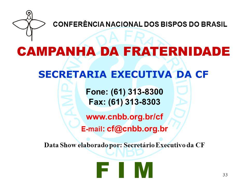 33 CAMPANHA DA FRATERNIDADE SECRETARIA EXECUTIVA DA CF Fone: (61) 313-8300 Fax: (61) 313-8303 www.cnbb.org.br/cf E-mail : cf@cnbb.org.br Data Show ela
