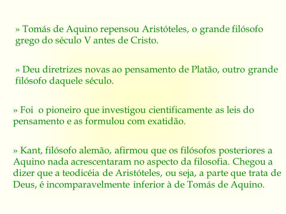 » Tomás de Aquino repensou Aristóteles, o grande filósofo grego do século V antes de Cristo. » Deu diretrizes novas ao pensamento de Platão, outro gra