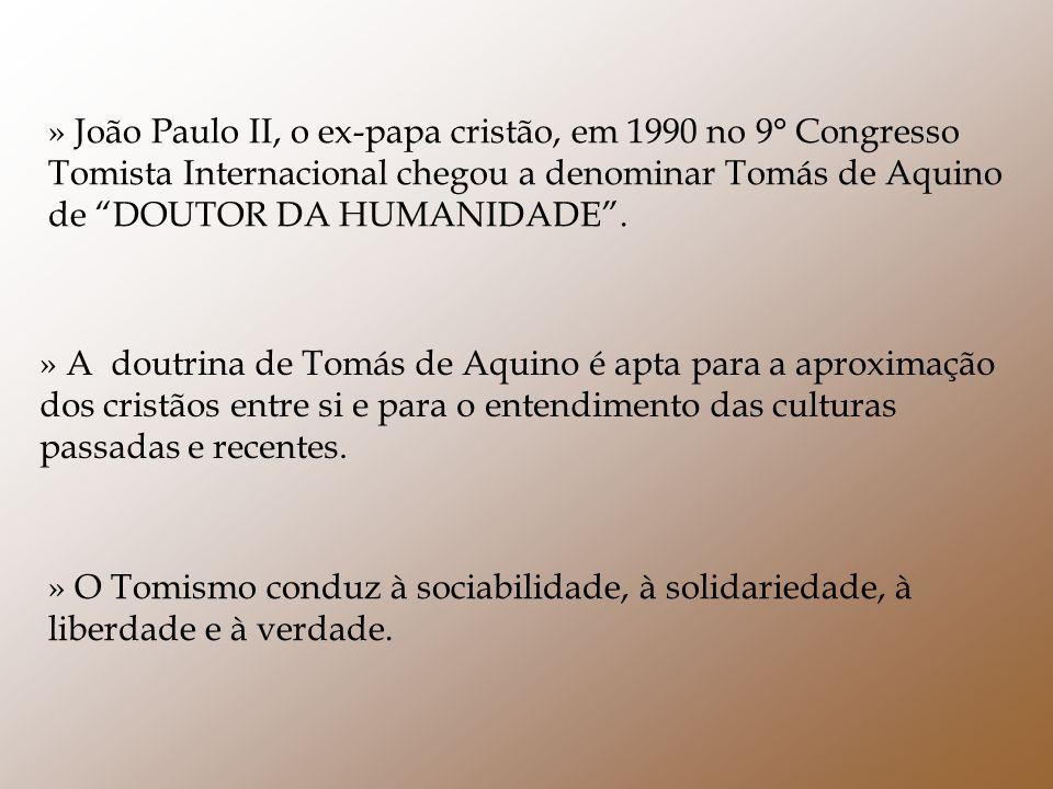 » João Paulo II, o ex-papa cristão, em 1990 no 9° Congresso Tomista Internacional chegou a denominar Tomás de Aquino de DOUTOR DA HUMANIDADE. » A dout