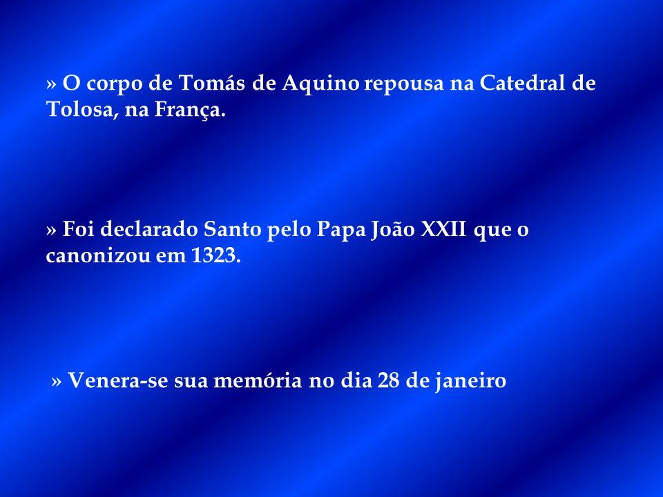 » O corpo de Tomás de Aquino repousa na Catedral de Tolosa, na França. » Foi declarado Santo pelo Papa João XXII que o canonizou em 1323. » Venera-se