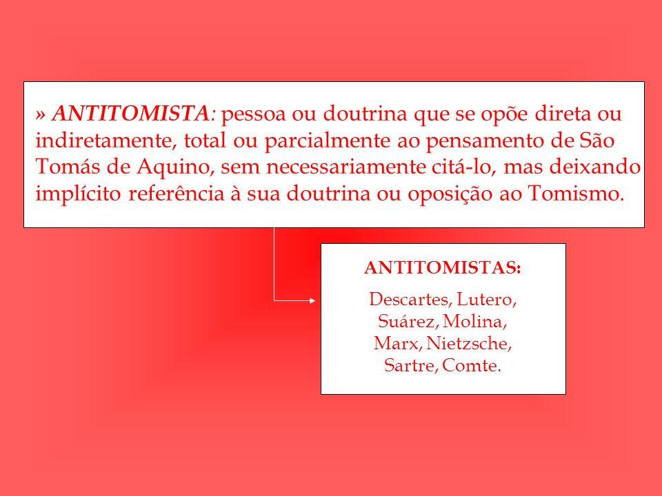 » ANTITOMISTA : pessoa ou doutrina que se opõe direta ou indiretamente, total ou parcialmente ao pensamento de São Tomás de Aquino, sem necessariament