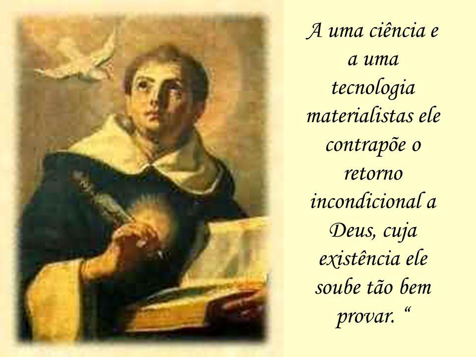 A uma ciência e a uma tecnologia materialistas ele contrapõe o retorno incondicional a Deus, cuja existência ele soube tão bem provar.