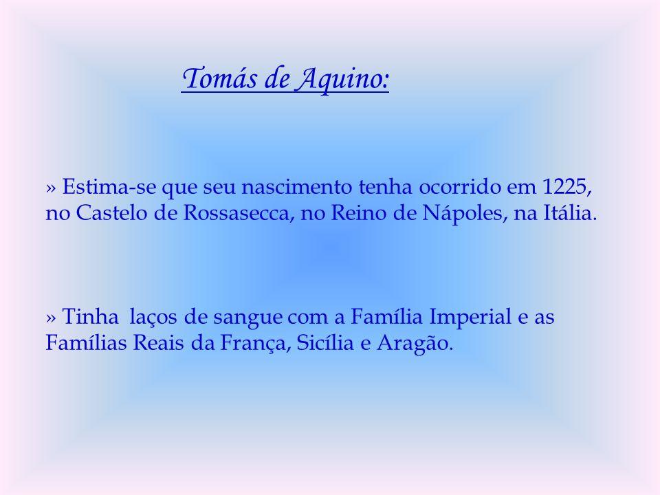 Tomás de Aquino: » Estima-se que seu nascimento tenha ocorrido em 1225, no Castelo de Rossasecca, no Reino de Nápoles, na Itália. » Tinha laços de san