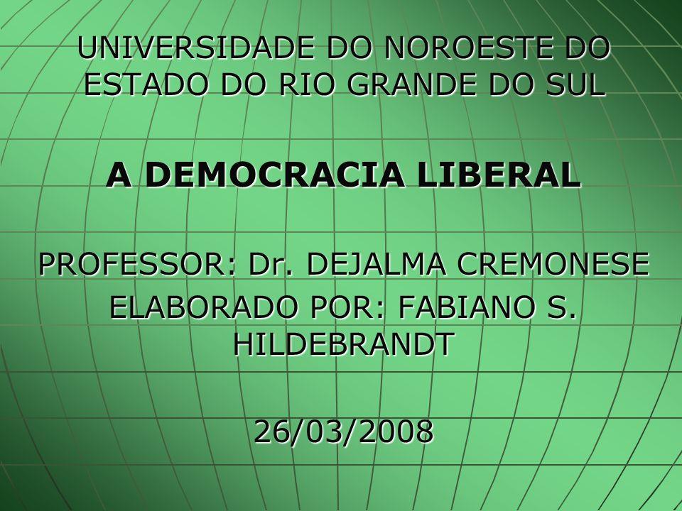 UNIVERSIDADE DO NOROESTE DO ESTADO DO RIO GRANDE DO SUL A DEMOCRACIA LIBERAL PROFESSOR: Dr.
