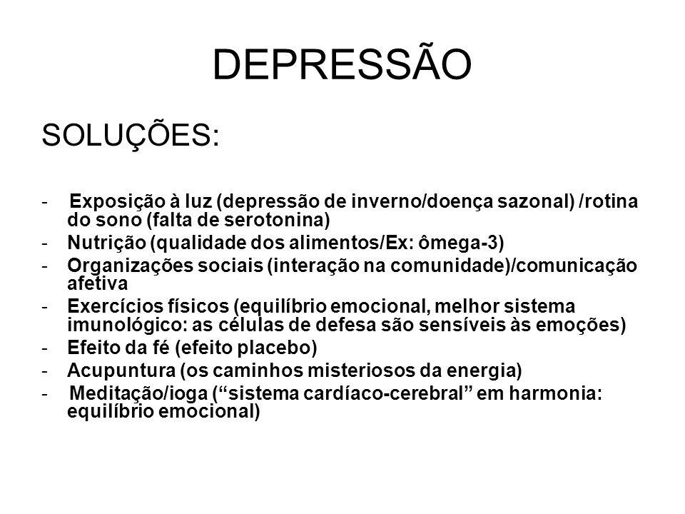 DEPRESSÃO SOLUÇÕES: - Exposição à luz (depressão de inverno/doença sazonal) /rotina do sono (falta de serotonina) -Nutrição (qualidade dos alimentos/E