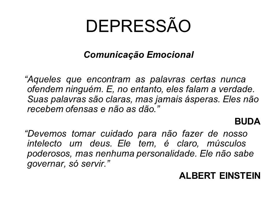 DEPRESSÃO Comunicação Emocional Aqueles que encontram as palavras certas nunca ofendem ninguém. E, no entanto, eles falam a verdade. Suas palavras são