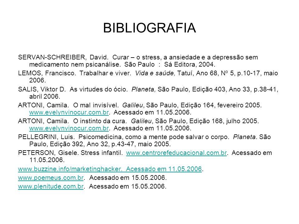 BIBLIOGRAFIA SERVAN-SCHREIBER, David. Curar – o stress, a ansiedade e a depressão sem medicamento nem psicanálise. São Paulo : Sá Editora, 2004. LEMOS