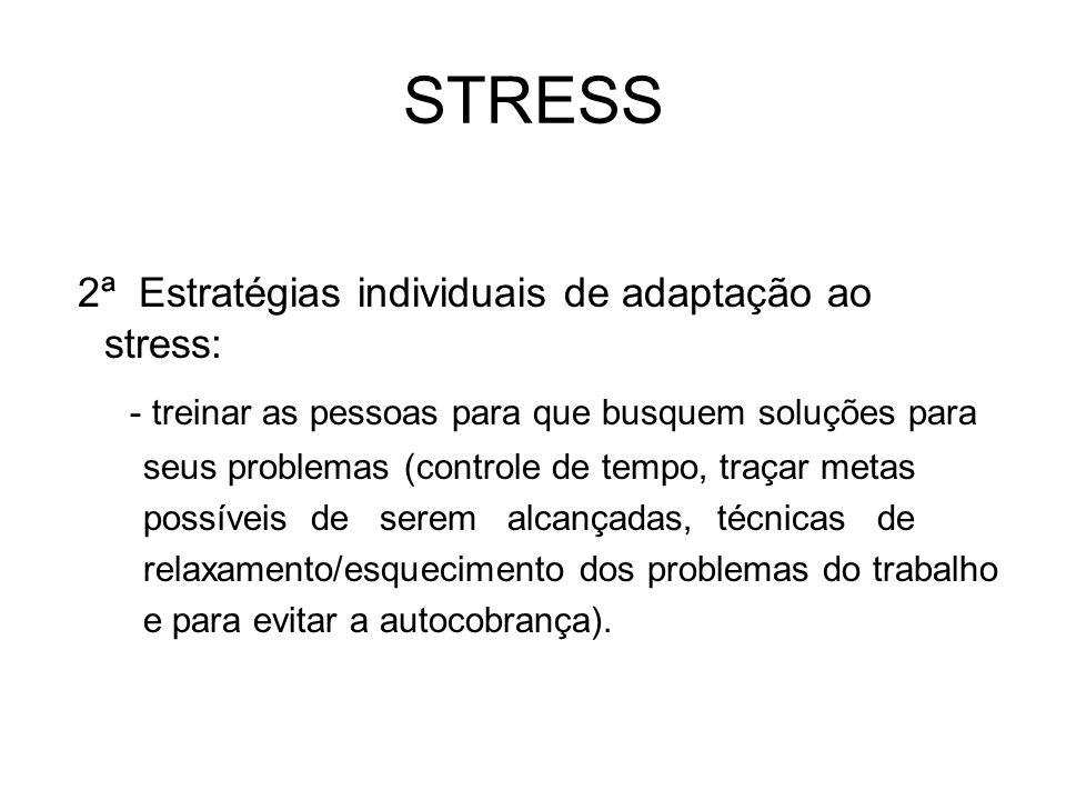 STRESS 2ª Estratégias individuais de adaptação ao stress: - treinar as pessoas para que busquem soluções para seus problemas (controle de tempo, traça