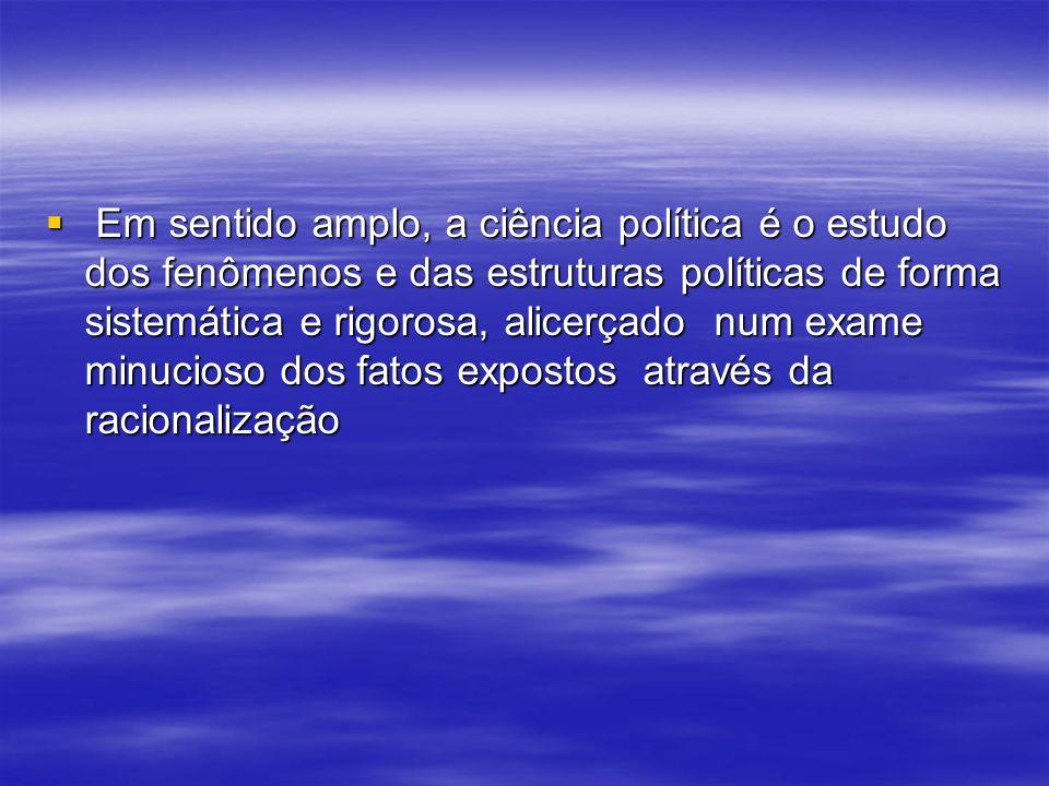 I. CIÊNCIA POLÍTICA EM SENTIDO AMPLO E SENTIDO ESTRITO I. CIÊNCIA POLÍTICA EM SENTIDO AMPLO E SENTIDO ESTRITO