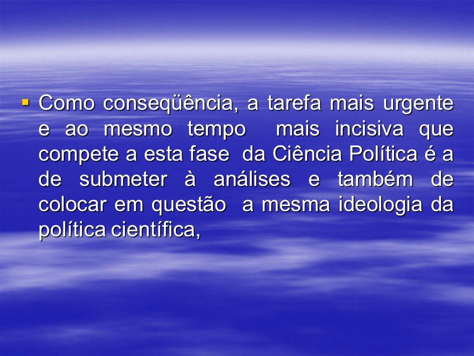 Por isso, a desenvolvimento real da Ciência Política é guiado pelo ideal de uma política científica, de uma ação política fundada no conhecimento, o m