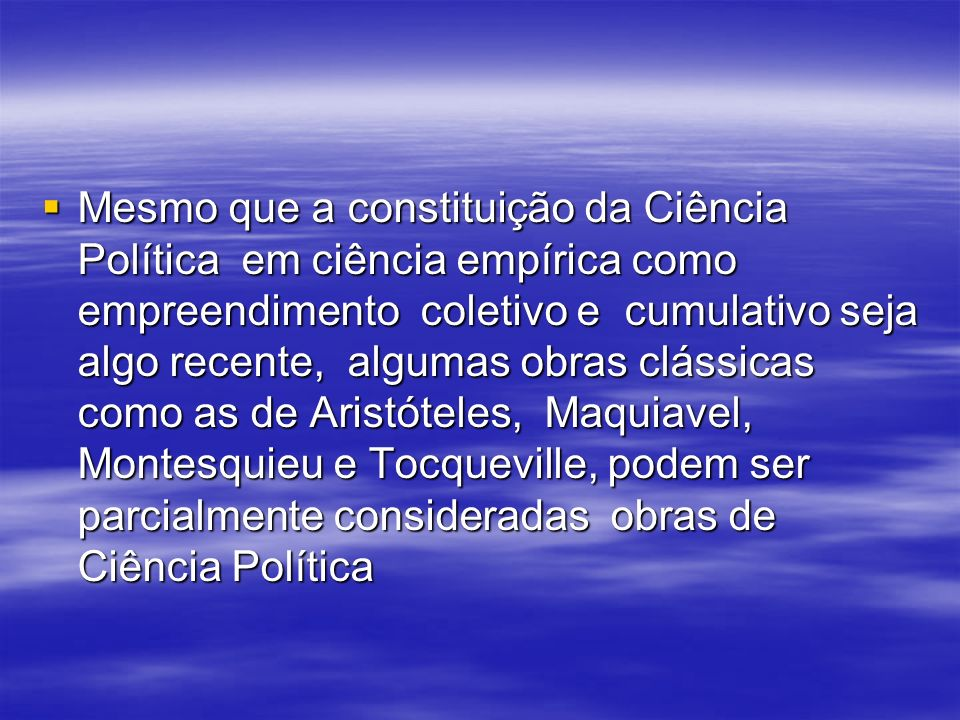 II. CARACTERÍSTICAS DA CIÊNCIA POLÍTICA CONTEMPORÂNEA II. CARACTERÍSTICAS DA CIÊNCIA POLÍTICA CONTEMPORÂNEA