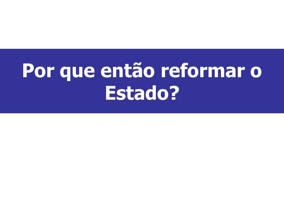 Por que então reformar o Estado?