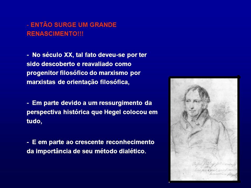 - ENTÃO SURGE UM GRANDE RENASCIMENTO!!! - No século XX, tal fato deveu-se por ter sido descoberto e reavaliado como progenitor filosófico do marxismo