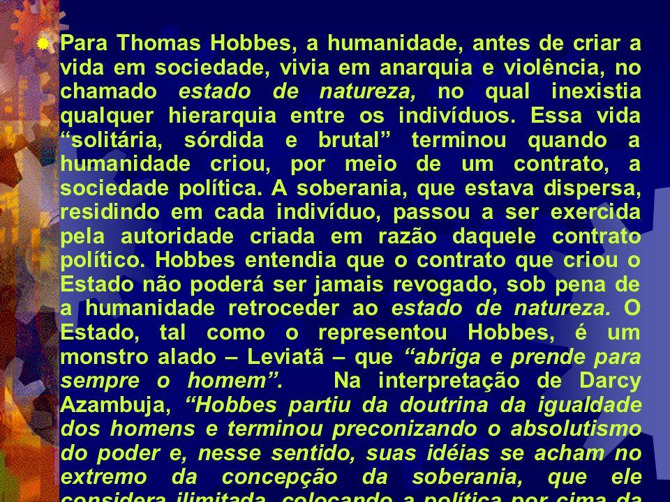 Para Thomas Hobbes, a humanidade, antes de criar a vida em sociedade, vivia em anarquia e violência, no chamado estado de natureza, no qual inexistia