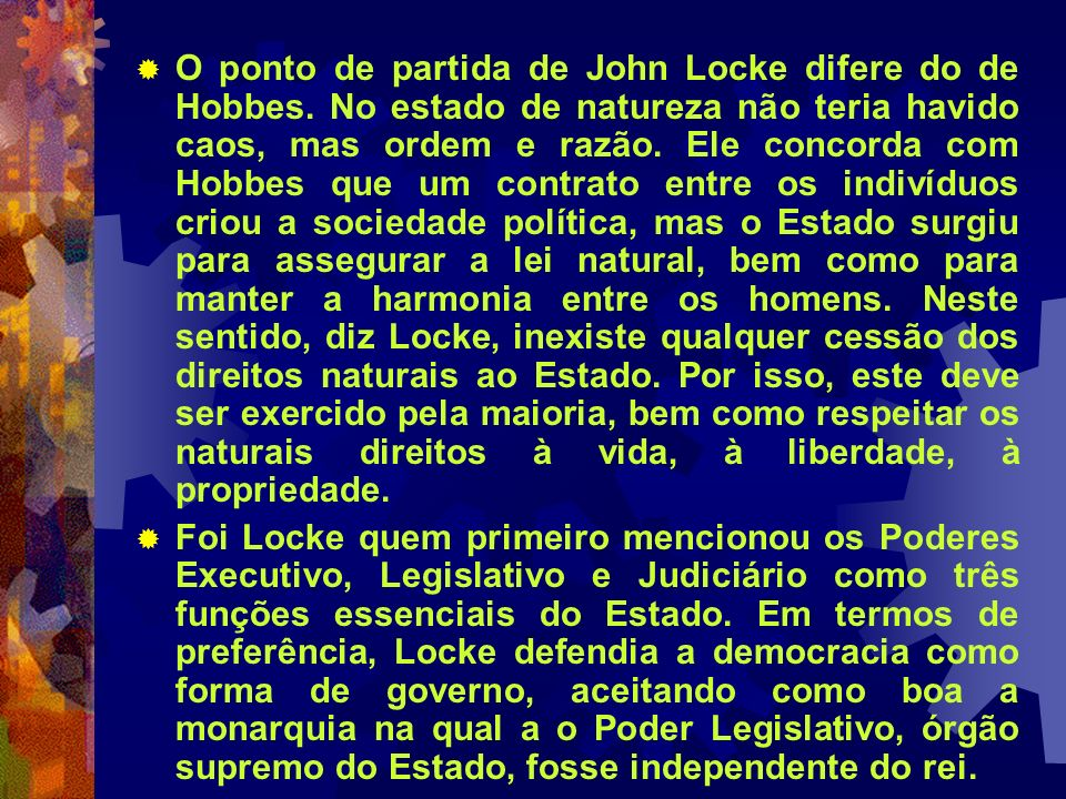 O ponto de partida de John Locke difere do de Hobbes. No estado de natureza não teria havido caos, mas ordem e razão. Ele concorda com Hobbes que um c