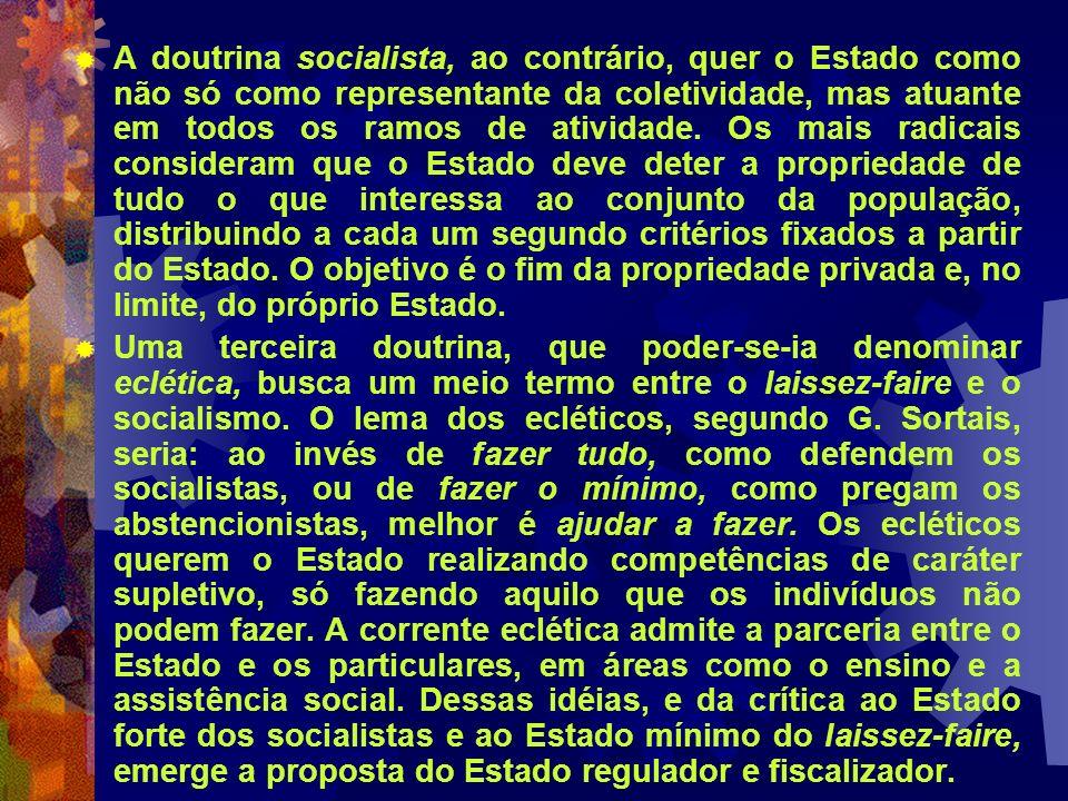 A doutrina socialista, ao contrário, quer o Estado como não só como representante da coletividade, mas atuante em todos os ramos de atividade. Os mais