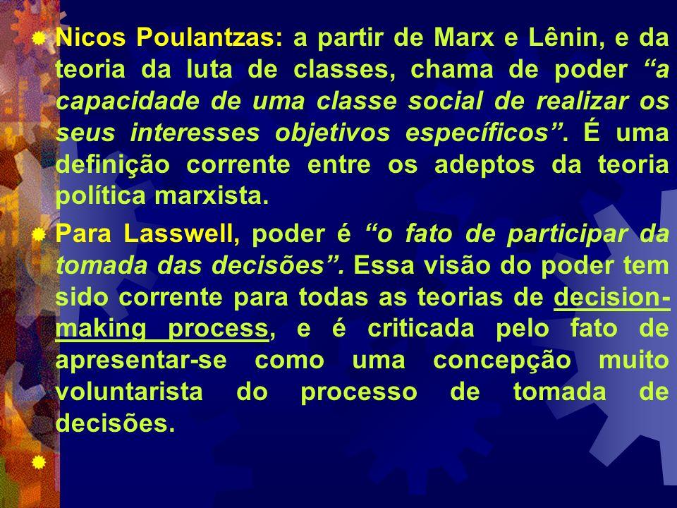 Nicos Poulantzas: a partir de Marx e Lênin, e da teoria da luta de classes, chama de poder a capacidade de uma classe social de realizar os seus inter